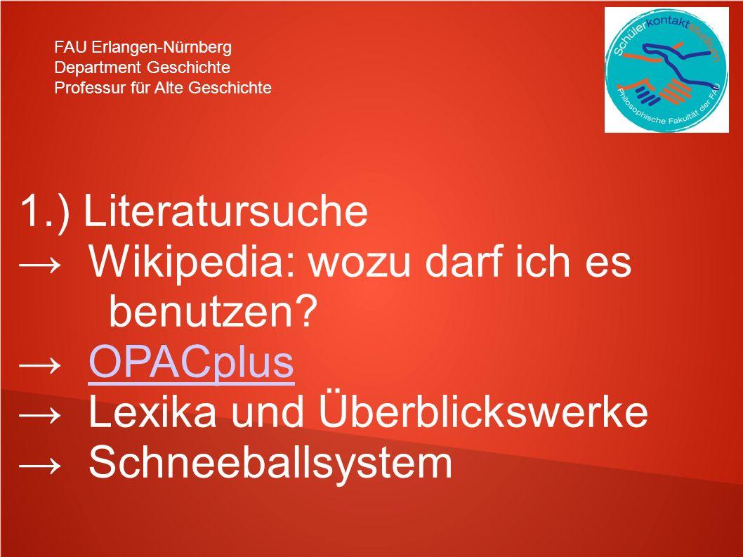 FAU Erlangen-Nürnberg Department Geschichte Professur für Alte Geschichte 1.) Literatursuche Wikipedia: wozu darf ich es benutzen? OPACplus Lexika und