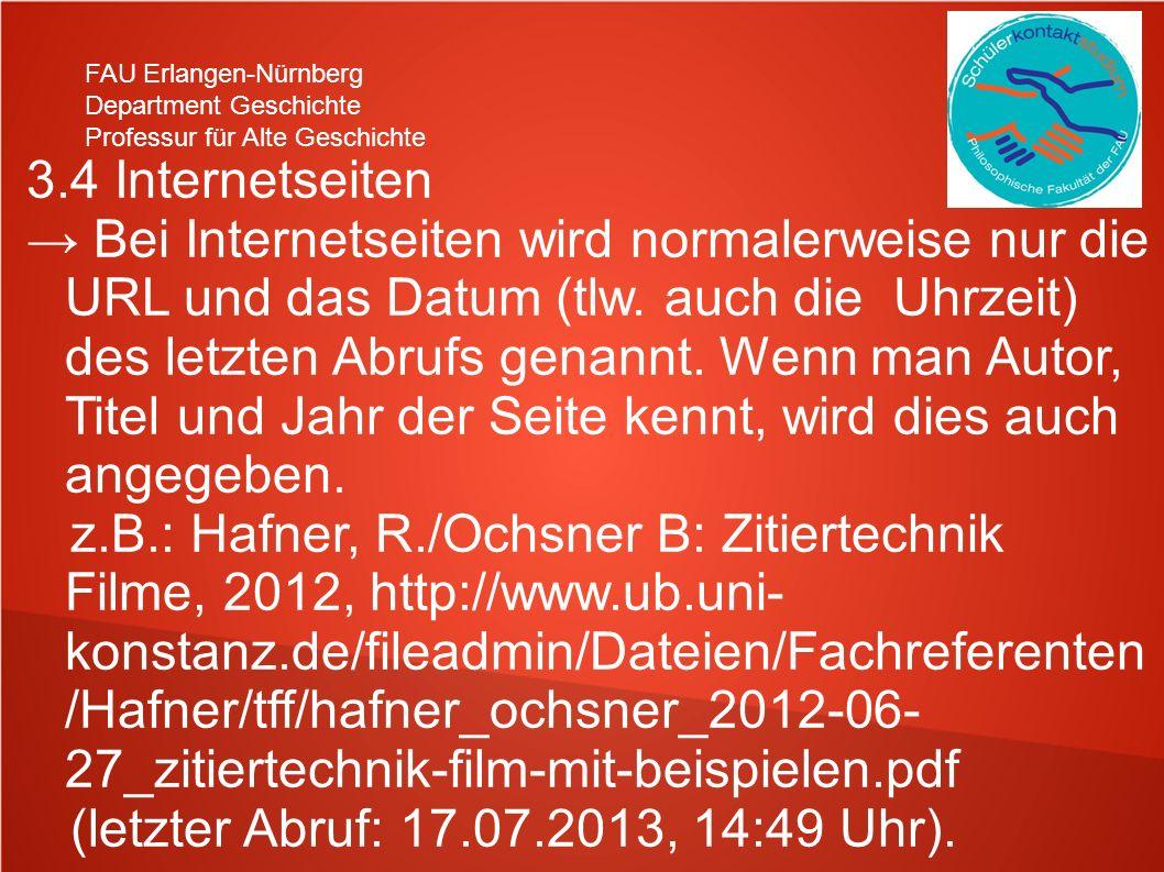 FAU Erlangen-Nürnberg Department Geschichte Professur für Alte Geschichte 3.4 Internetseiten Bei Internetseiten wird normalerweise nur die URL und das