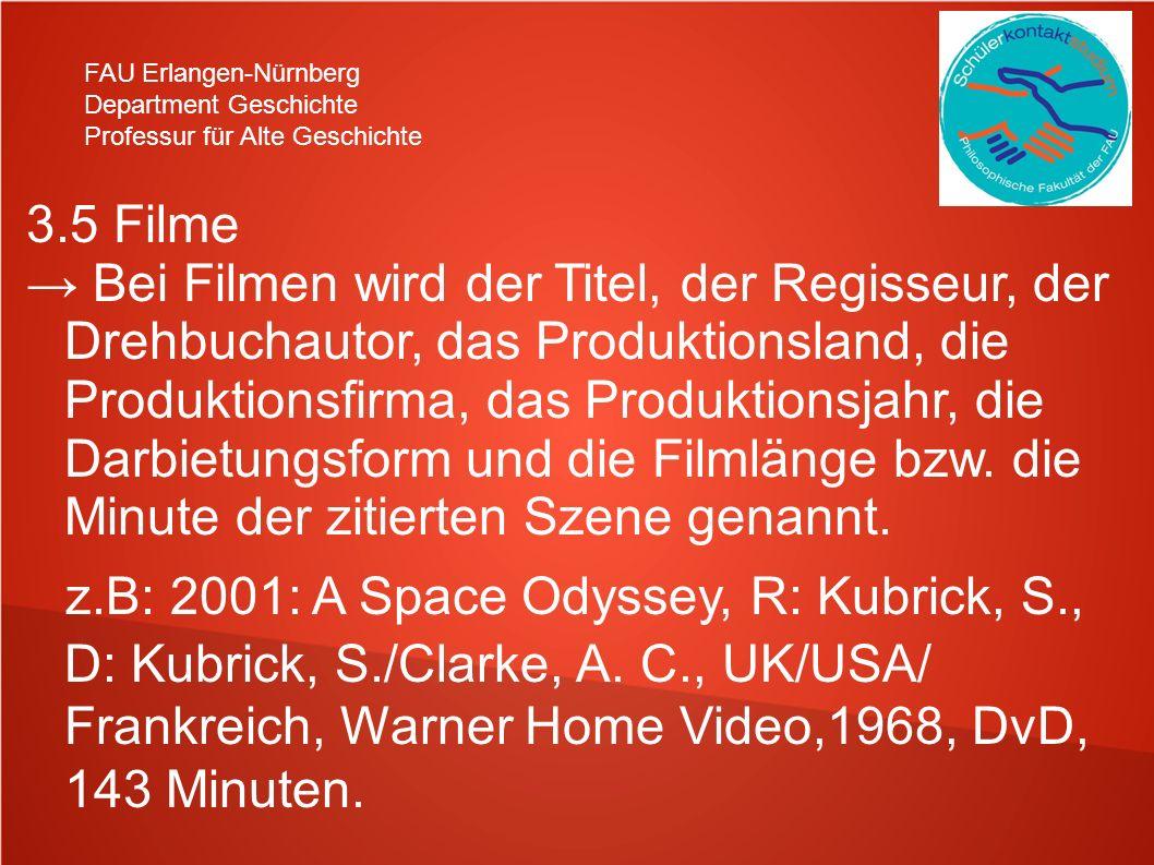 FAU Erlangen-Nürnberg Department Geschichte Professur für Alte Geschichte 3.5 Filme Bei Filmen wird der Titel, der Regisseur, der Drehbuchautor, das P