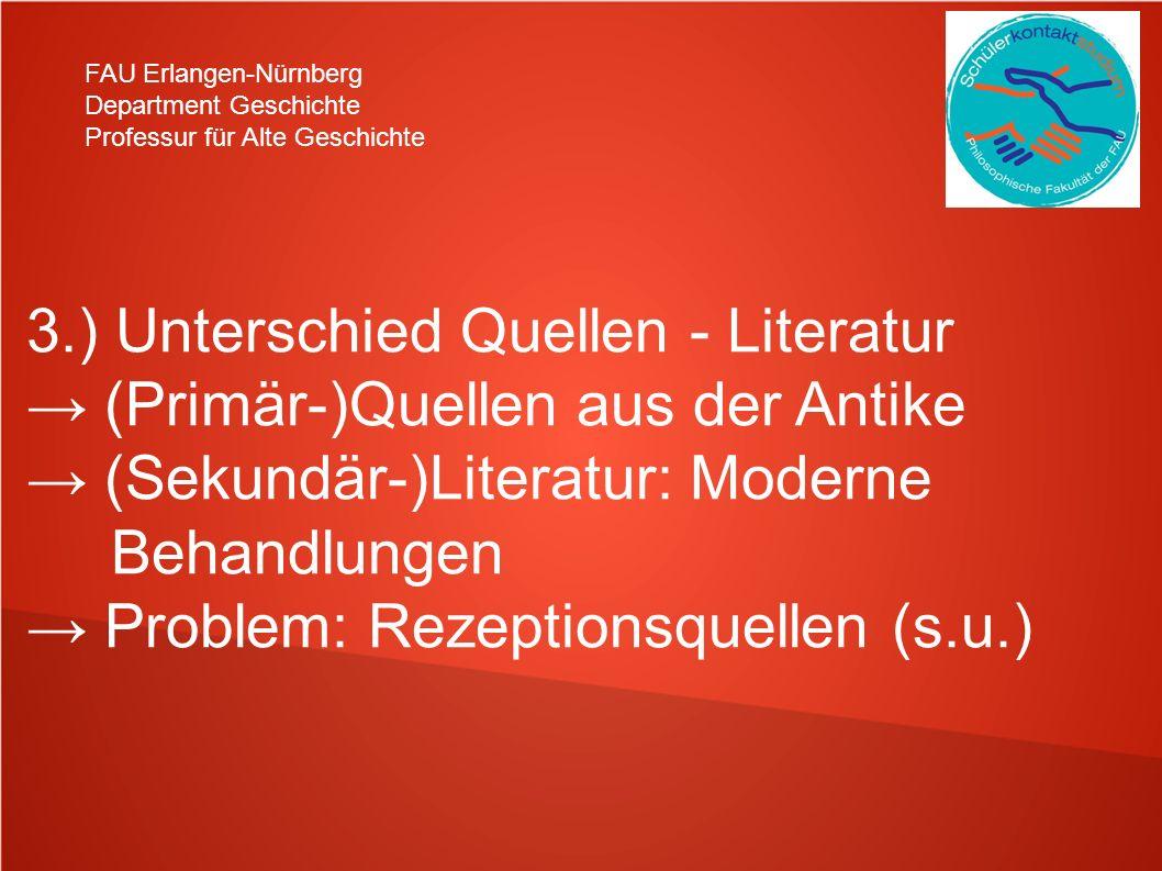 FAU Erlangen-Nürnberg Department Geschichte Professur für Alte Geschichte 3.) Unterschied Quellen - Literatur (Primär-)Quellen aus der Antike (Sekundä