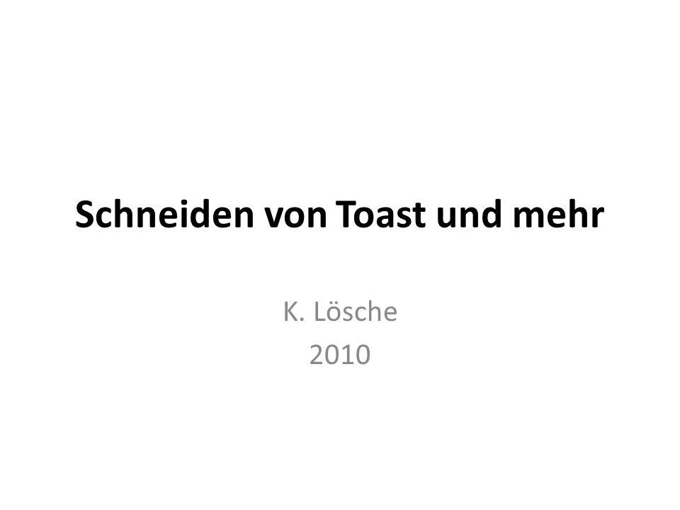 Schneiden von Toast und mehr K. Lösche 2010