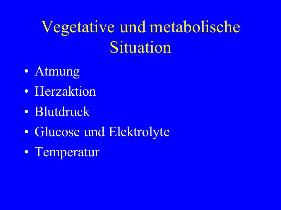 Vegetative und metabolische Situation Atmung Herzaktion Blutdruck Glucose und Elektrolyte Temperatur