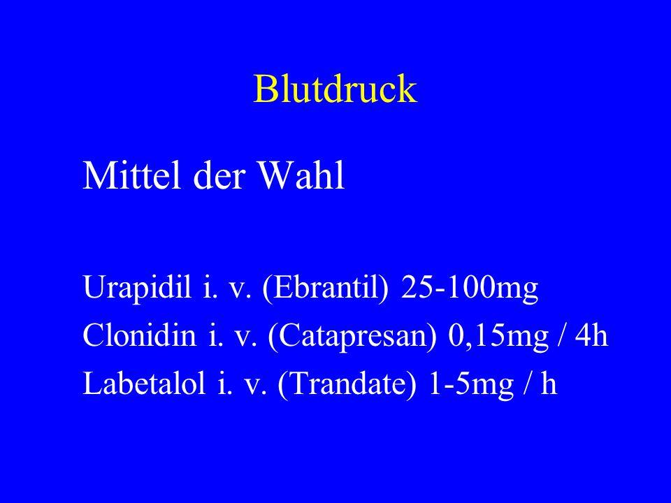 Blutdruck Mittel der Wahl Urapidil i. v. (Ebrantil) 25-100mg Clonidin i. v. (Catapresan) 0,15mg / 4h Labetalol i. v. (Trandate) 1-5mg / h