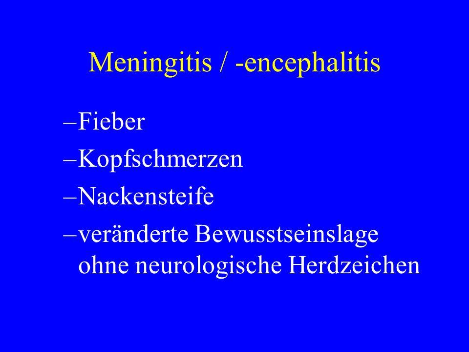 Meningitis / -encephalitis –Fieber –Kopfschmerzen –Nackensteife –veränderte Bewusstseinslage ohne neurologische Herdzeichen