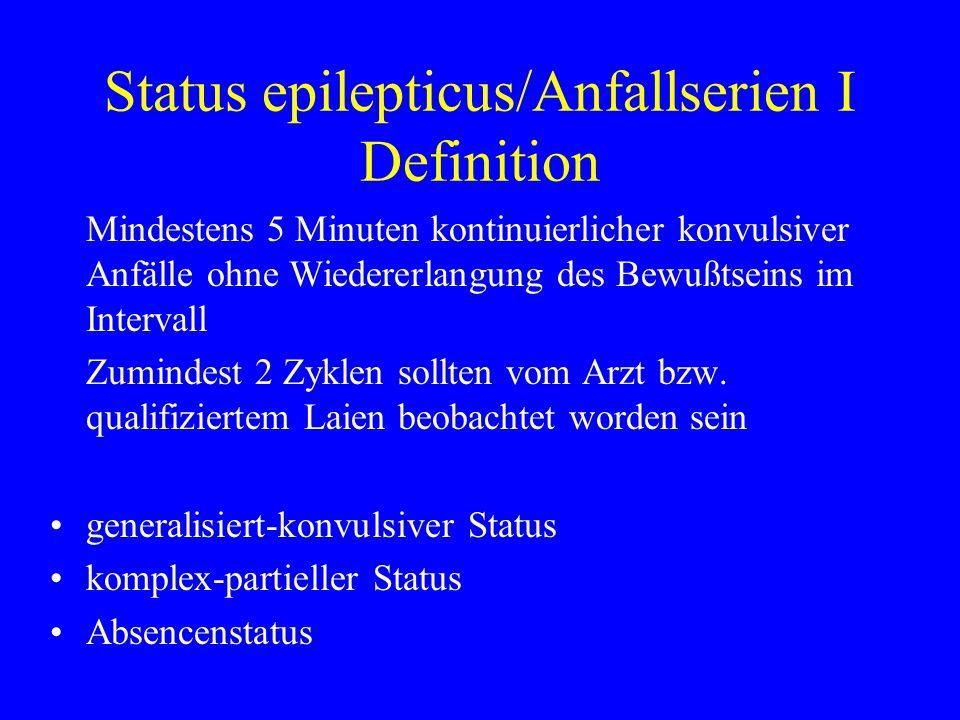 Status epilepticus/Anfallserien I Definition Mindestens 5 Minuten kontinuierlicher konvulsiver Anfälle ohne Wiedererlangung des Bewußtseins im Interva