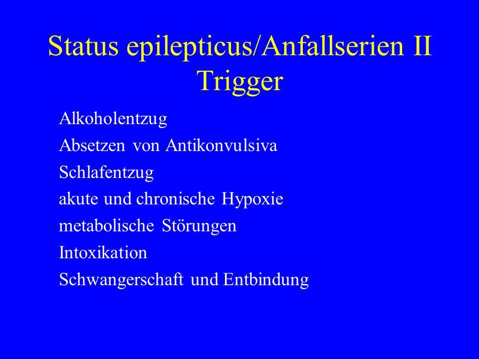 Status epilepticus/Anfallserien II Trigger Alkoholentzug Absetzen von Antikonvulsiva Schlafentzug akute und chronische Hypoxie metabolische Störungen
