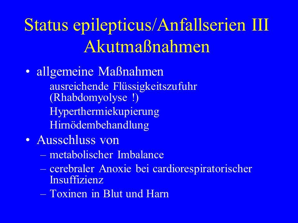 Status epilepticus/Anfallserien III Akutmaßnahmen allgemeine Maßnahmen ausreichende Flüssigkeitszufuhr (Rhabdomyolyse !) Hyperthermiekupierung Hirnöde