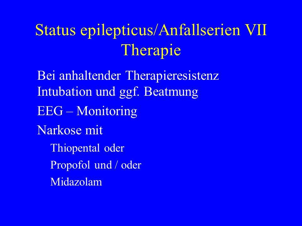 Status epilepticus/Anfallserien VII Therapie Bei anhaltender Therapieresistenz Intubation und ggf. Beatmung EEG – Monitoring Narkose mit Thiopental od
