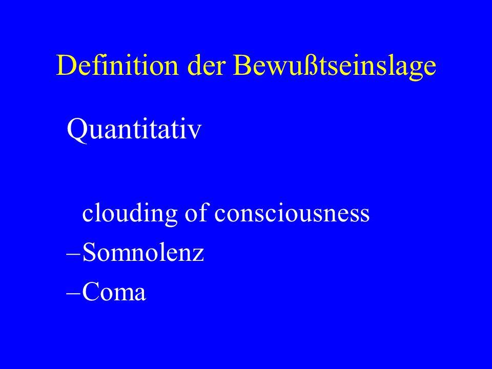 Definition der Bewußtseinslage Quantitativ clouding of consciousness –Somnolenz –Coma