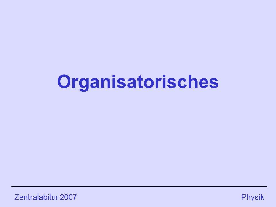 Zentralabitur 2007 Physik Organisatorisches