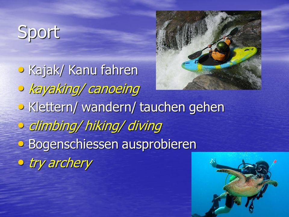 Sport Kajak/ Kanu fahren Kajak/ Kanu fahren kayaking/ canoeing kayaking/ canoeing Klettern/ wandern/ tauchen gehen Klettern/ wandern/ tauchen gehen cl