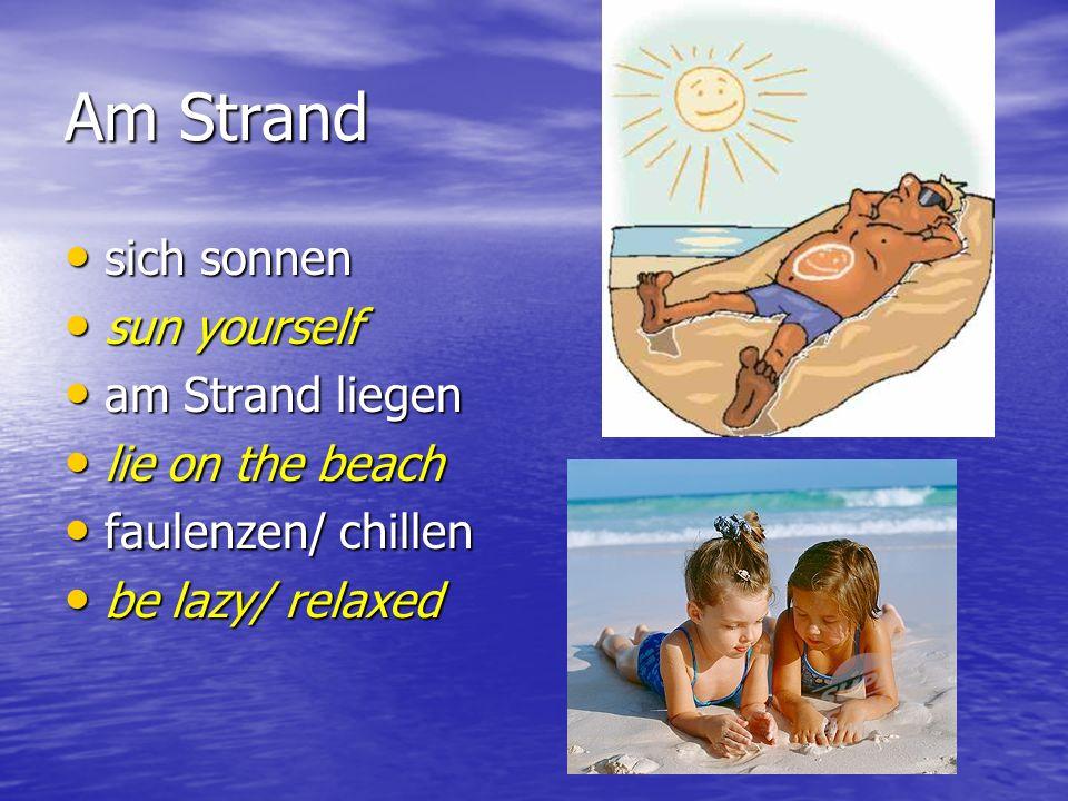 Am Strand sich sonnen sich sonnen sun yourself sun yourself am Strand liegen am Strand liegen lie on the beach lie on the beach faulenzen/ chillen fau