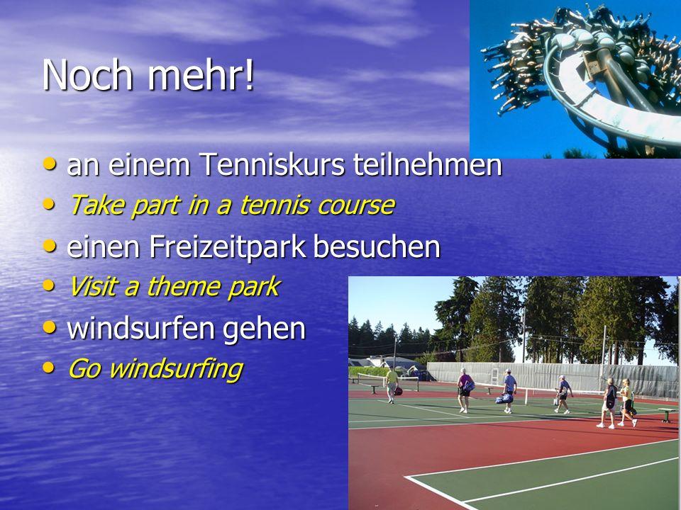Noch mehr! an einem Tenniskurs teilnehmen an einem Tenniskurs teilnehmen Take part in a tennis course Take part in a tennis course einen Freizeitpark