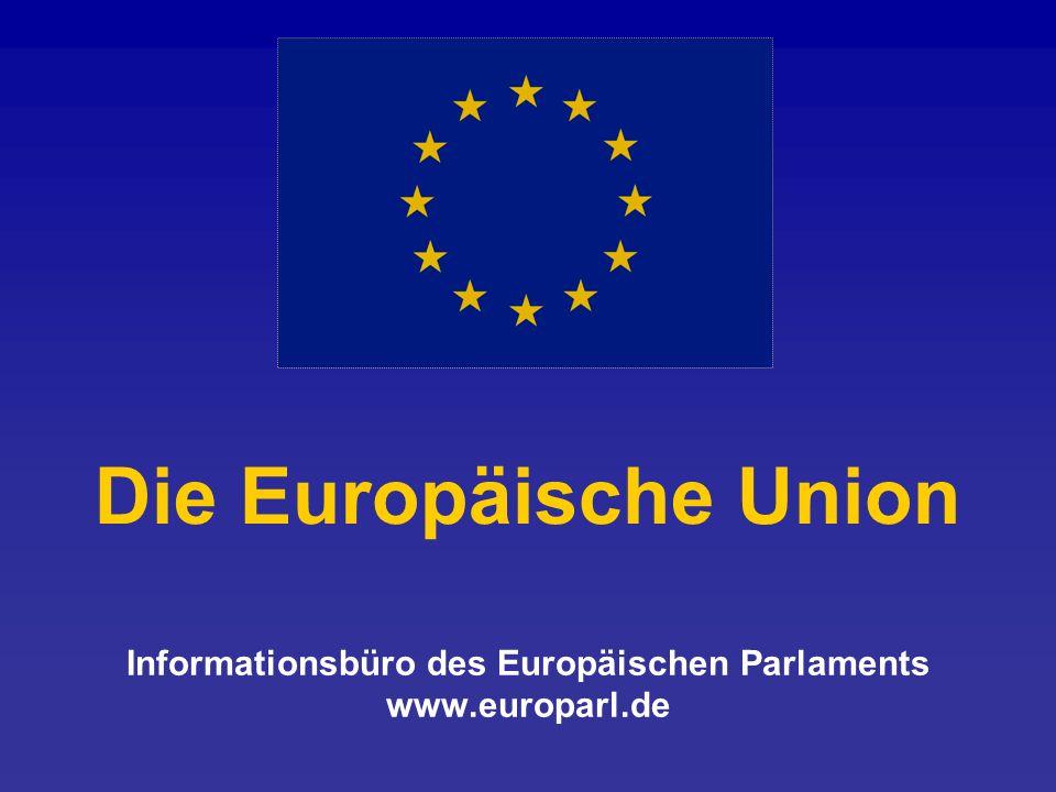 Die Europäische Union Informationsbüro des Europäischen Parlaments www.europarl.de