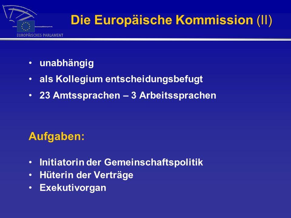 Die Europäische Kommission (II) unabhängig als Kollegium entscheidungsbefugt 23 Amtssprachen – 3 Arbeitssprachen Aufgaben: Initiatorin der Gemeinschaf