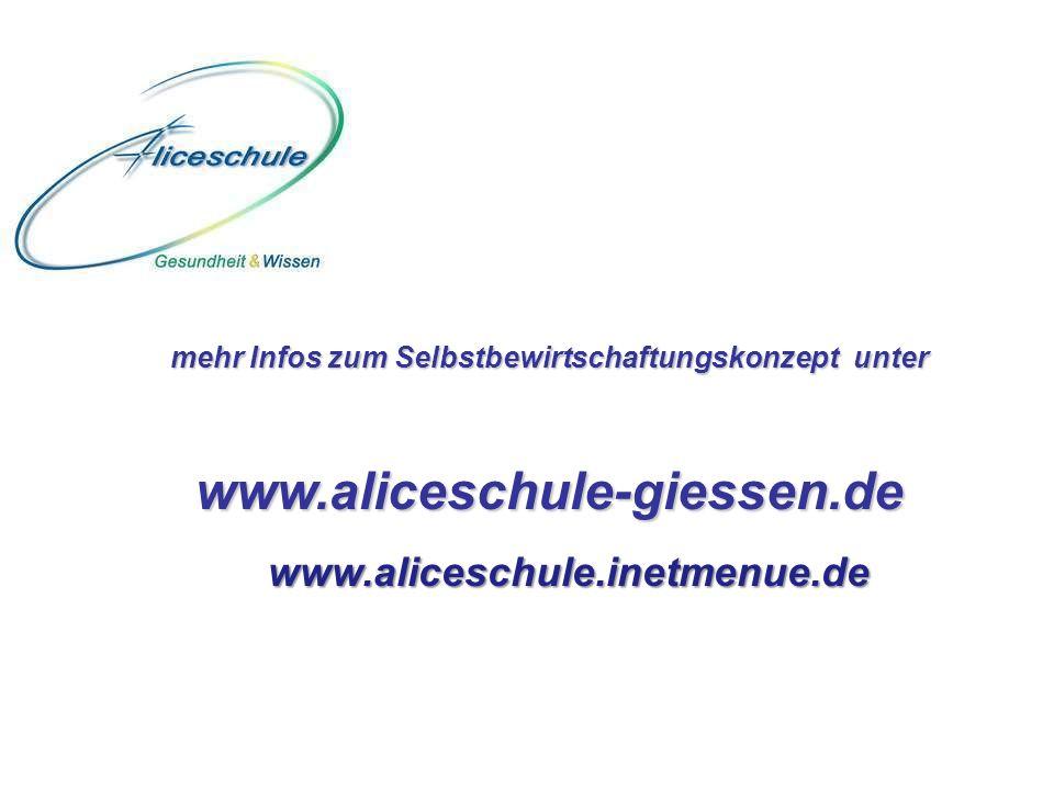mehr Infos zum Selbstbewirtschaftungskonzept unter www.aliceschule-giessen.de www.aliceschule.inetmenue.de