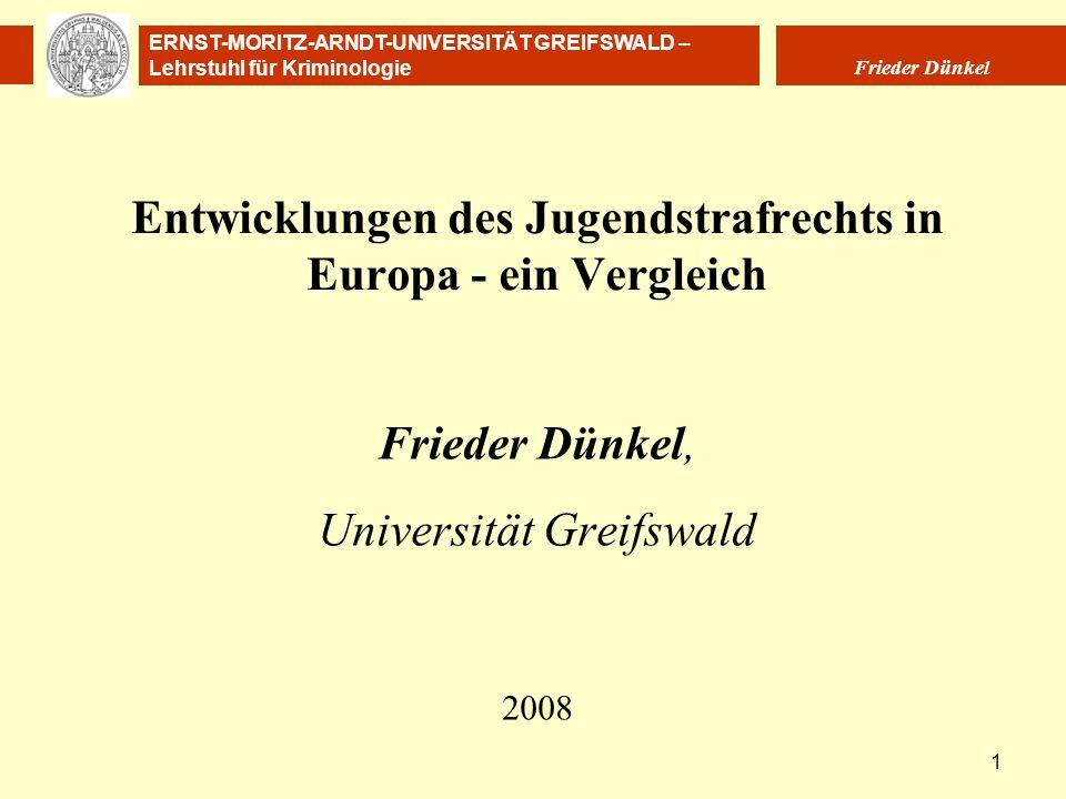 ERNST-MORITZ-ARNDT-UNIVERSITÄT GREIFSWALD – Lehrstuhl für Kriminologie Frieder Dünkel 1 Entwicklungen des Jugendstrafrechts in Europa - ein Vergleich