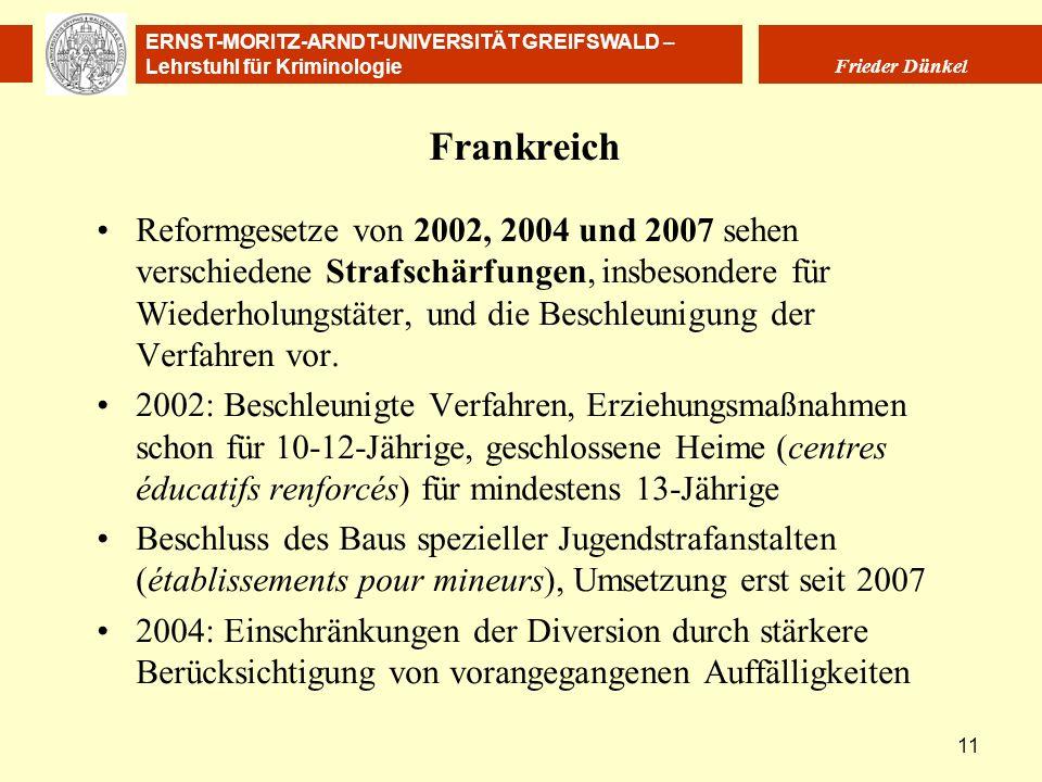ERNST-MORITZ-ARNDT-UNIVERSITÄT GREIFSWALD – Lehrstuhl für Kriminologie Frieder Dünkel 11 Frankreich Reformgesetze von 2002, 2004 und 2007 sehen versch
