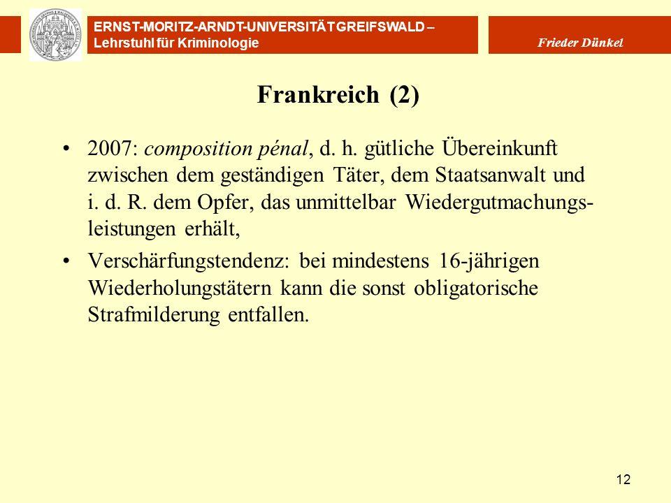 ERNST-MORITZ-ARNDT-UNIVERSITÄT GREIFSWALD – Lehrstuhl für Kriminologie Frieder Dünkel 12 Frankreich (2) 2007: composition pénal, d. h. gütliche Überei
