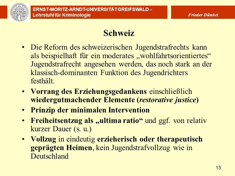 ERNST-MORITZ-ARNDT-UNIVERSITÄT GREIFSWALD – Lehrstuhl für Kriminologie Frieder Dünkel 13 Schweiz Die Reform des schweizerischen Jugendstrafrechts kann