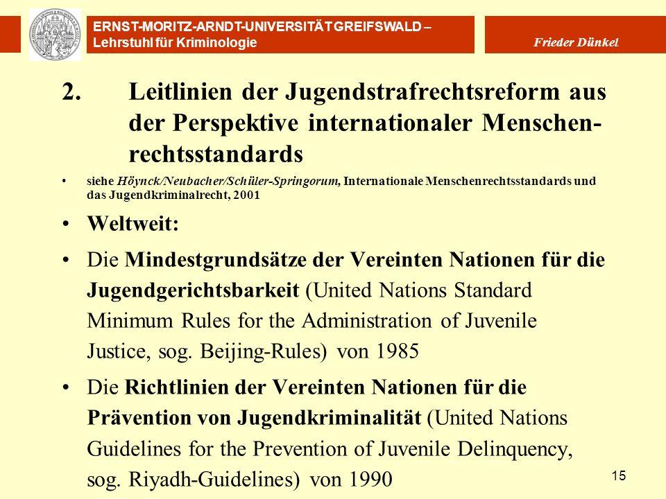 ERNST-MORITZ-ARNDT-UNIVERSITÄT GREIFSWALD – Lehrstuhl für Kriminologie Frieder Dünkel 15 2.Leitlinien der Jugendstrafrechtsreform aus der Perspektive