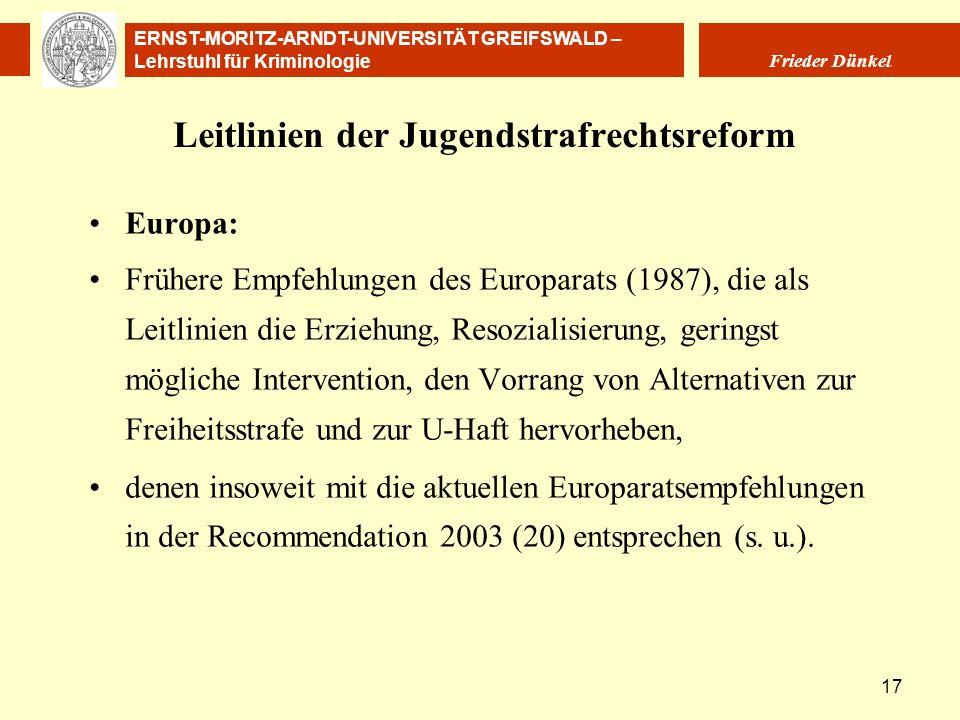 ERNST-MORITZ-ARNDT-UNIVERSITÄT GREIFSWALD – Lehrstuhl für Kriminologie Frieder Dünkel 17 Leitlinien der Jugendstrafrechtsreform Europa: Frühere Empfeh
