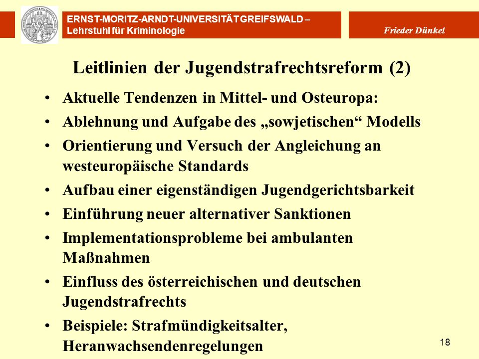 ERNST-MORITZ-ARNDT-UNIVERSITÄT GREIFSWALD – Lehrstuhl für Kriminologie Frieder Dünkel 18 Leitlinien der Jugendstrafrechtsreform (2) Aktuelle Tendenzen