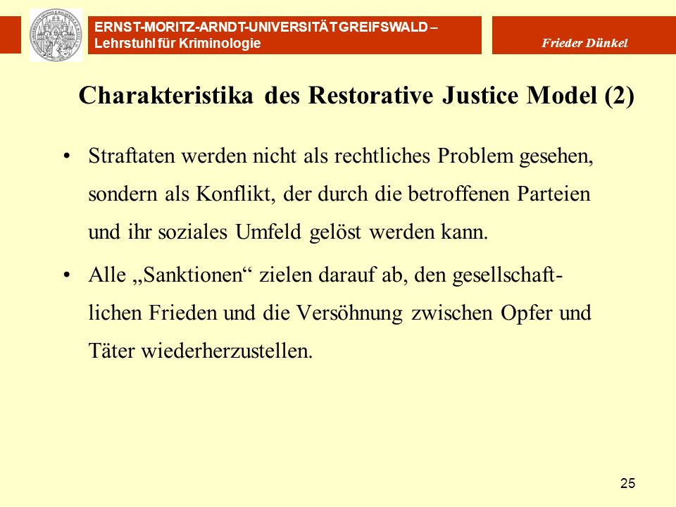 ERNST-MORITZ-ARNDT-UNIVERSITÄT GREIFSWALD – Lehrstuhl für Kriminologie Frieder Dünkel 25 Charakteristika des Restorative Justice Model (2) Straftaten