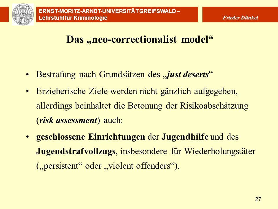 ERNST-MORITZ-ARNDT-UNIVERSITÄT GREIFSWALD – Lehrstuhl für Kriminologie Frieder Dünkel 27 Das neo-correctionalist model Bestrafung nach Grundsätzen des