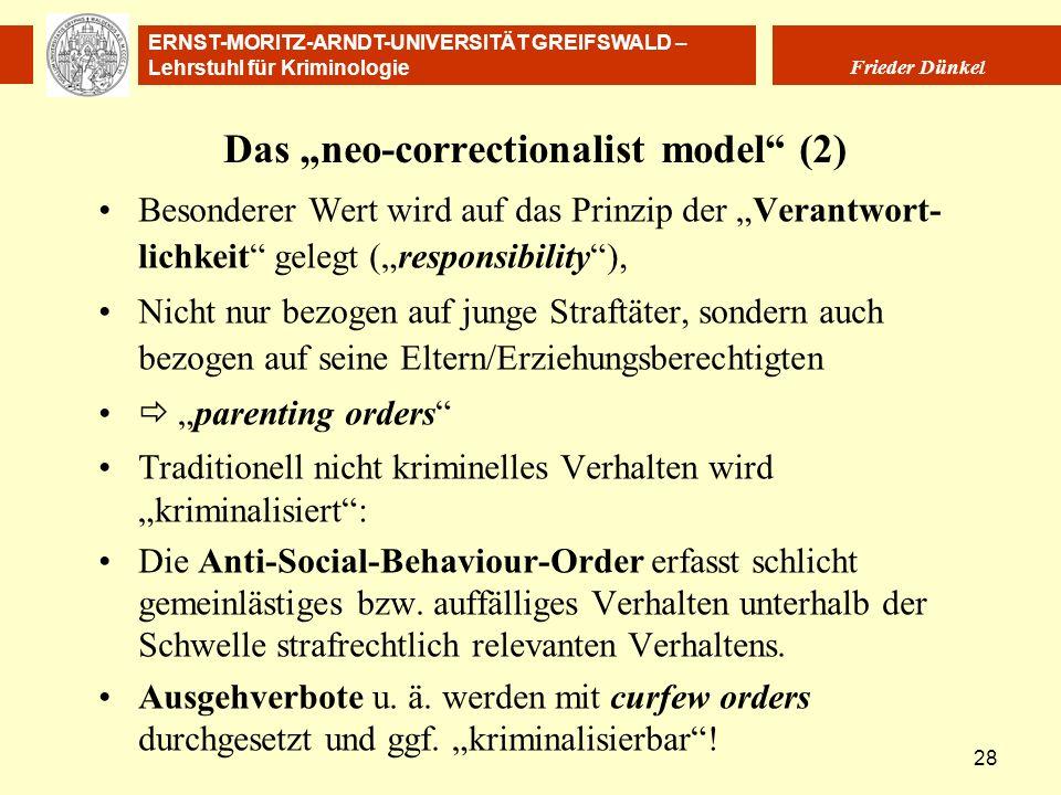 ERNST-MORITZ-ARNDT-UNIVERSITÄT GREIFSWALD – Lehrstuhl für Kriminologie Frieder Dünkel 28 Das neo-correctionalist model (2) Besonderer Wert wird auf da