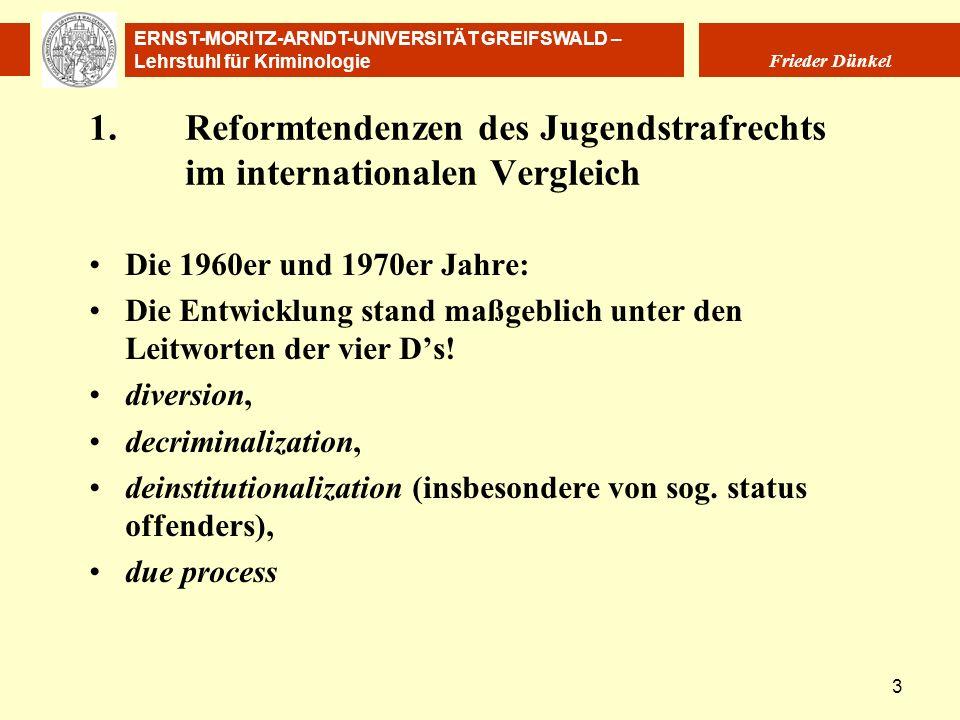 ERNST-MORITZ-ARNDT-UNIVERSITÄT GREIFSWALD – Lehrstuhl für Kriminologie Frieder Dünkel 3 1.Reformtendenzen des Jugendstrafrechts im internationalen Ver
