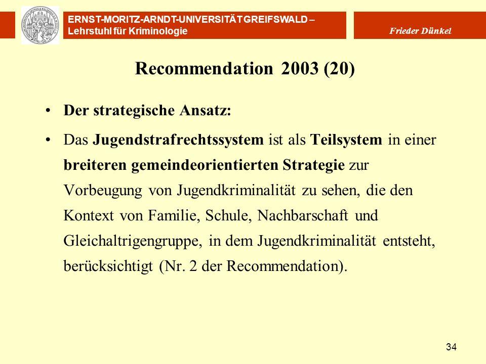 ERNST-MORITZ-ARNDT-UNIVERSITÄT GREIFSWALD – Lehrstuhl für Kriminologie Frieder Dünkel 34 Recommendation 2003 (20) Der strategische Ansatz: Das Jugends