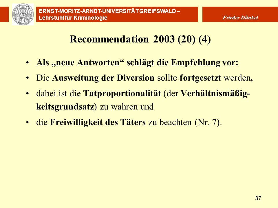 ERNST-MORITZ-ARNDT-UNIVERSITÄT GREIFSWALD – Lehrstuhl für Kriminologie Frieder Dünkel 37 Recommendation 2003 (20) (4) Als neue Antworten schlägt die E
