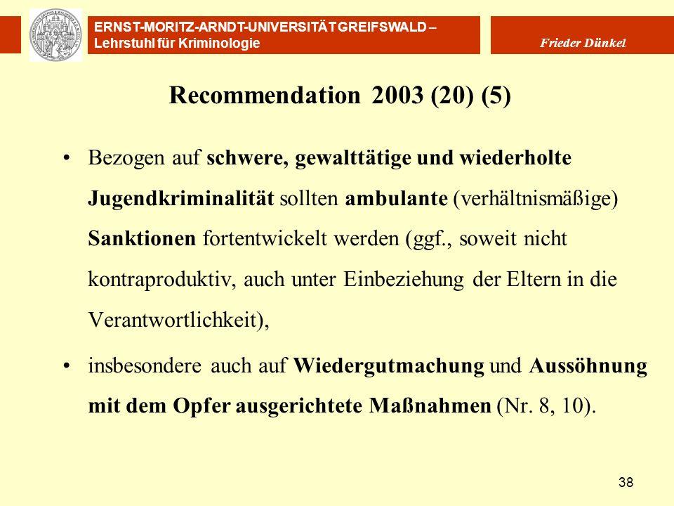 ERNST-MORITZ-ARNDT-UNIVERSITÄT GREIFSWALD – Lehrstuhl für Kriminologie Frieder Dünkel 38 Recommendation 2003 (20) (5) Bezogen auf schwere, gewalttätig