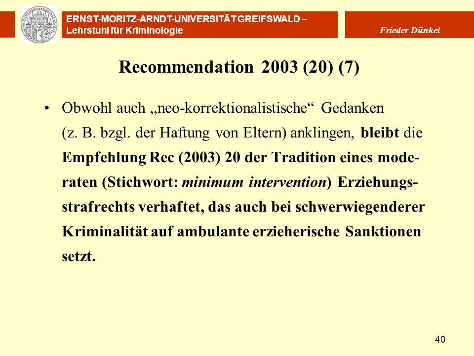 ERNST-MORITZ-ARNDT-UNIVERSITÄT GREIFSWALD – Lehrstuhl für Kriminologie Frieder Dünkel 40 Recommendation 2003 (20) (7) Obwohl auch neo-korrektionalisti
