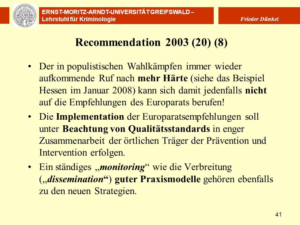 ERNST-MORITZ-ARNDT-UNIVERSITÄT GREIFSWALD – Lehrstuhl für Kriminologie Frieder Dünkel 41 Recommendation 2003 (20) (8) Der in populistischen Wahlkämpfe