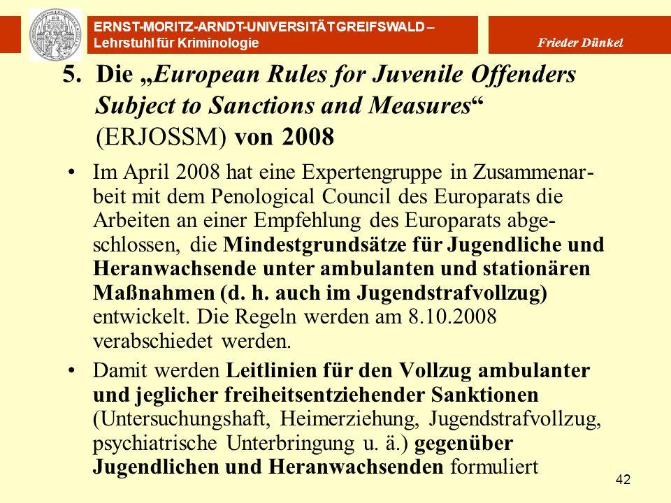 ERNST-MORITZ-ARNDT-UNIVERSITÄT GREIFSWALD – Lehrstuhl für Kriminologie Frieder Dünkel 42 5.Die European Rules for Juvenile Offenders Subject to Sancti