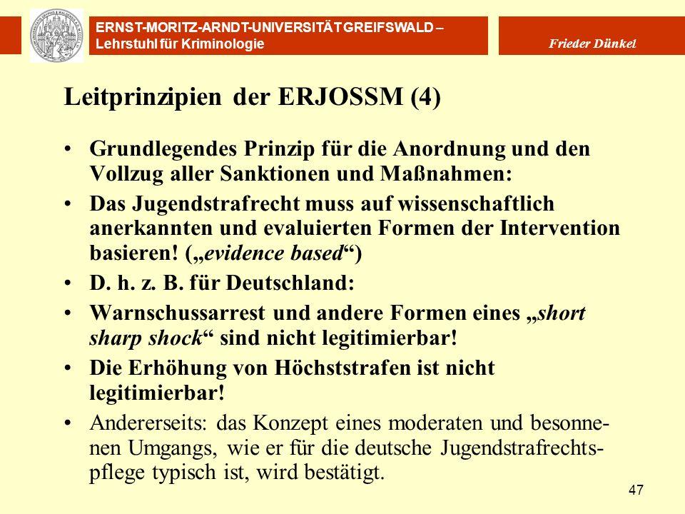 ERNST-MORITZ-ARNDT-UNIVERSITÄT GREIFSWALD – Lehrstuhl für Kriminologie Frieder Dünkel 47 Leitprinzipien der ERJOSSM (4) Grundlegendes Prinzip für die