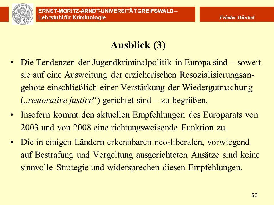 ERNST-MORITZ-ARNDT-UNIVERSITÄT GREIFSWALD – Lehrstuhl für Kriminologie Frieder Dünkel 50 Ausblick (3) Die Tendenzen der Jugendkriminalpolitik in Europ