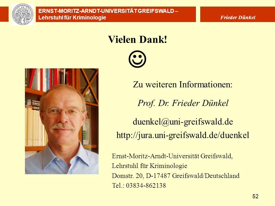 ERNST-MORITZ-ARNDT-UNIVERSITÄT GREIFSWALD – Lehrstuhl für Kriminologie Frieder Dünkel 52 Vielen Dank! Zu weiteren Informationen: Prof. Dr. Frieder Dün