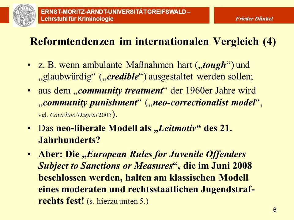 ERNST-MORITZ-ARNDT-UNIVERSITÄT GREIFSWALD – Lehrstuhl für Kriminologie Frieder Dünkel 6 Reformtendenzen im internationalen Vergleich (4) z. B. wenn am