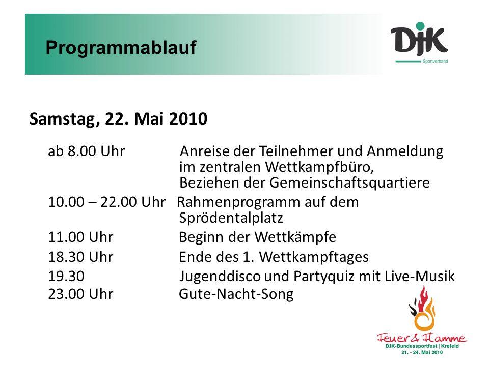 Samstag, 22. Mai 2010 ab 8.00 Uhr Anreise der Teilnehmer und Anmeldung im zentralen Wettkampfbüro, Beziehen der Gemeinschaftsquartiere 10.00 – 22.00 U
