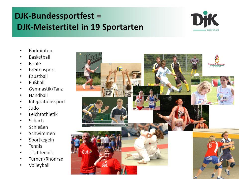DJK-Bundessportfest = DJK-Meistertitel in 19 Sportarten Badminton Basketball Boule Breitensport Faustball Fußball Gymnastik/Tanz Handball Integrationssport Judo Leichtathletik Schach Schießen Schwimmen Sportkegeln Tennis Tischtennis Turnen/Rhönrad Volleyball