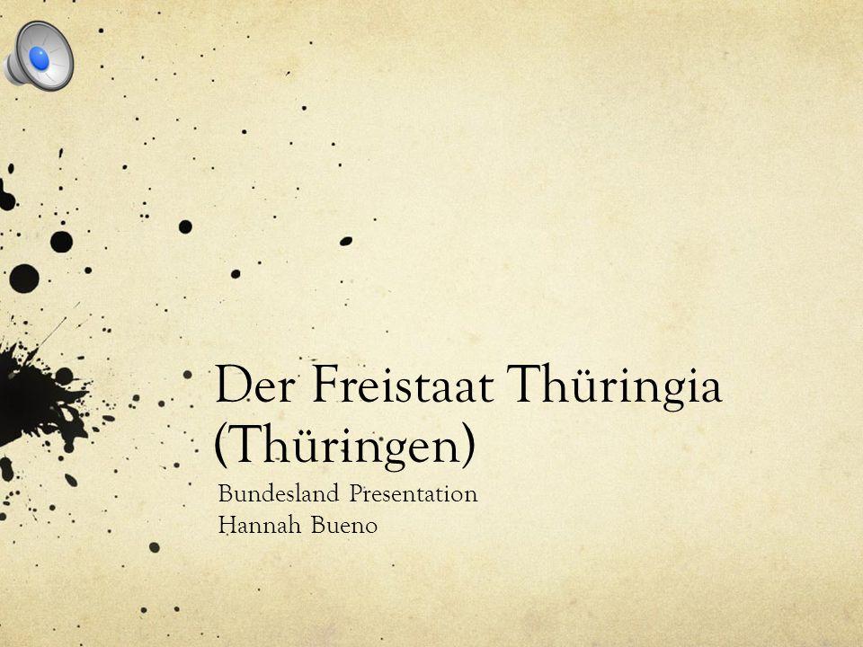 Der Freistaat Thüringia (Thüringen) Bundesland Presentation Hannah Bueno