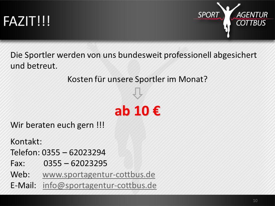 FAZIT!!! 10 Kosten für unsere Sportler im Monat? ab 10 ab 10 Wir beraten euch gern !!! Kontakt: Telefon: 0355 – 62023294 Fax: 0355 – 62023295 Web: www