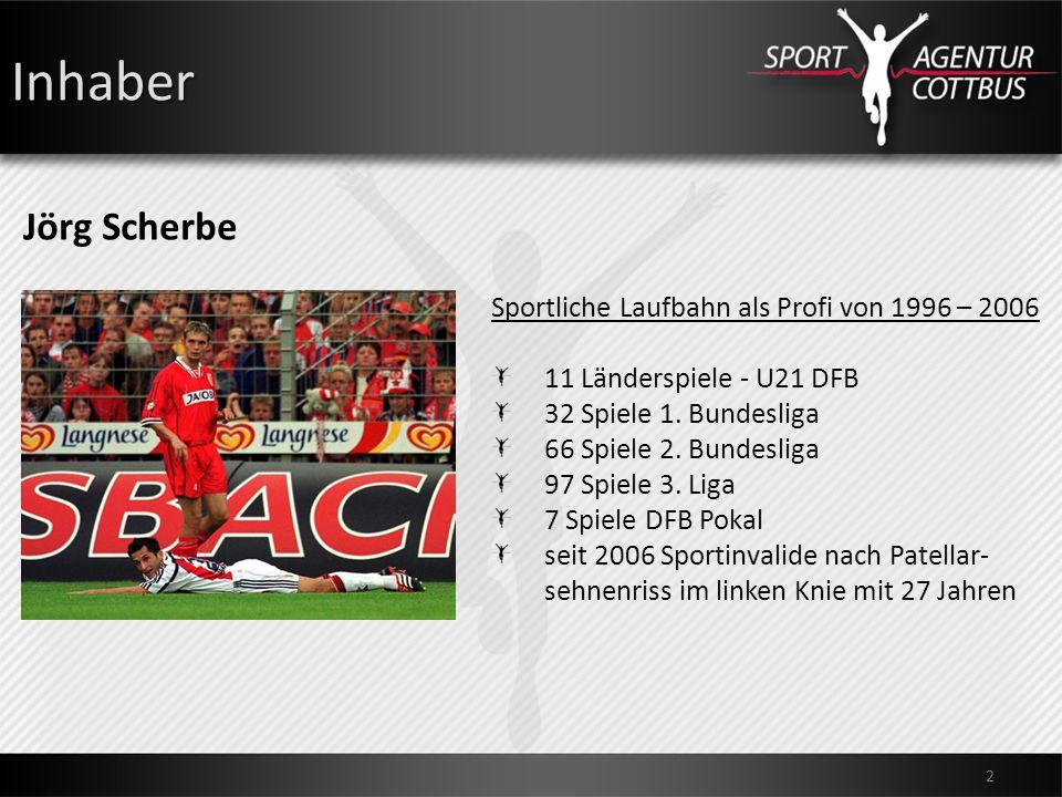 Inhaber Jörg Scherbe 2 Sportliche Laufbahn als Profi von 1996 – 2006 11 Länderspiele - U21 DFB 32 Spiele 1. Bundesliga 66 Spiele 2. Bundesliga 97 Spie