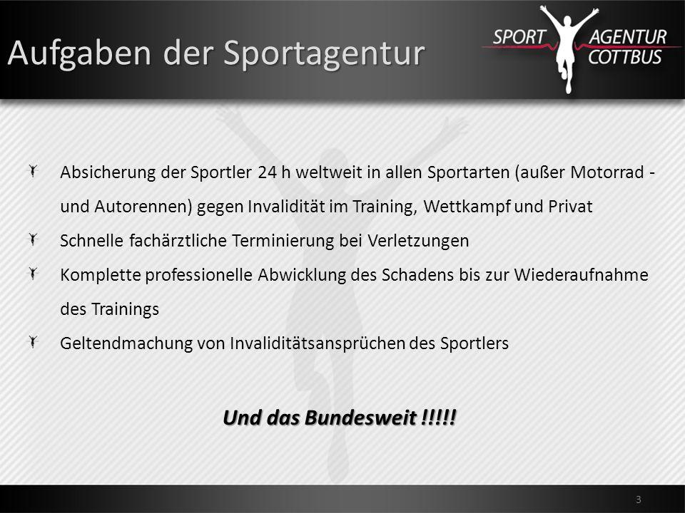 Aufgaben der Sportagentur 3 Absicherung der Sportler 24 h weltweit in allen Sportarten (außer Motorrad - und Autorennen) gegen Invalidität im Training