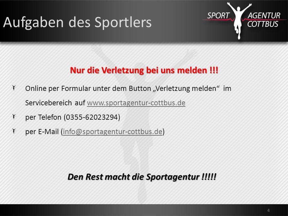 Aufgaben des Sportlers 4 Nur die Verletzung bei uns melden !!! Online per Formular unter dem Button Verletzung melden im Servicebereich auf www.sporta