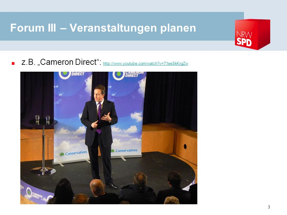 Forum III – Veranstaltungen planen z.B. Cameron Direct: http://www.youtube.com/watch?v=71eeSkKrgZw http://www.youtube.com/watch?v=71eeSkKrgZw 3