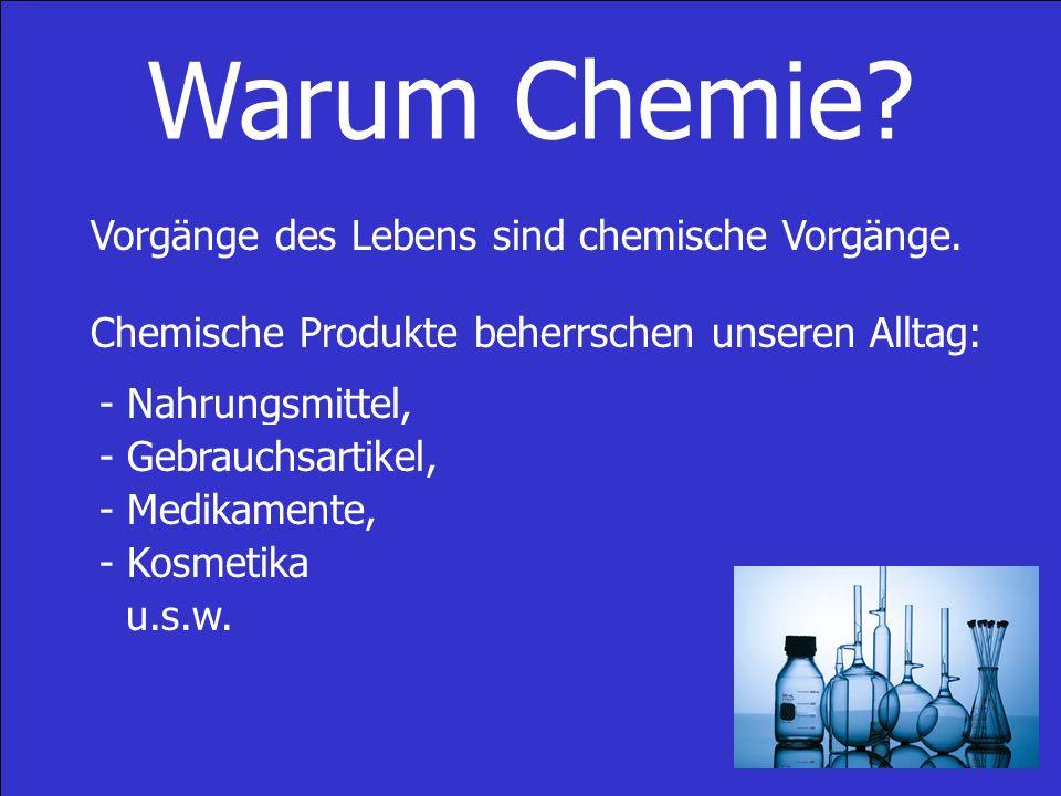 Warum Chemie.Vorgänge des Lebens sind chemische Vorgänge.